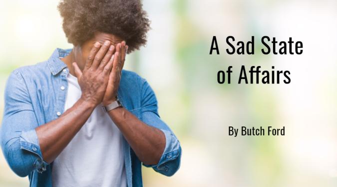 A Sad State of Affairs